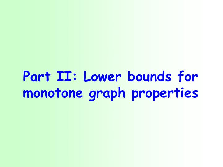 Part II: Lower bounds for monotone graph properties