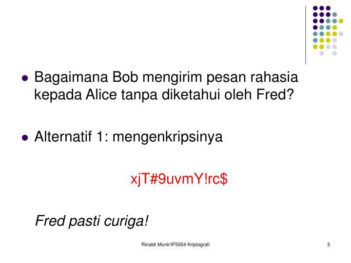 Bagaimana Bob mengirim pesan rahasia kepada Alice tanpa diketahui oleh Fred?