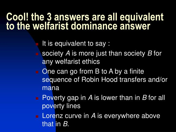Cool! the 3 answers are all equivalent to the welfarist dominance answer