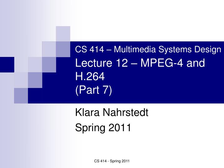 Cs 414 multimedia systems design lecture 12 mpeg 4 and h 264 part 7