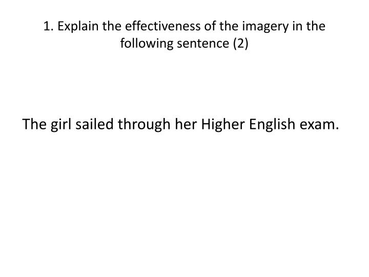1. Explain the effectiveness of the imagery in the following sentence (2)