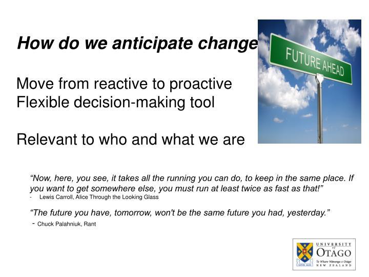 How do we anticipate change