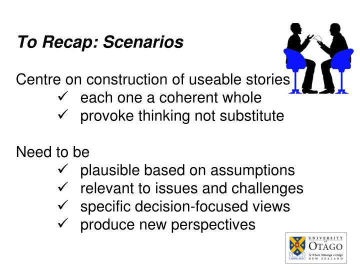 To Recap: Scenarios