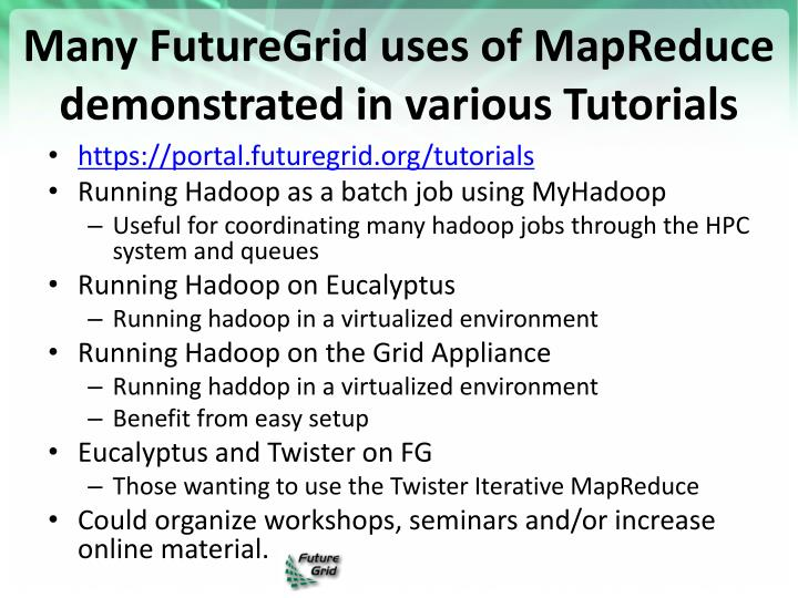 Many FutureGrid uses of MapReduce demonstrated in various Tutorials
