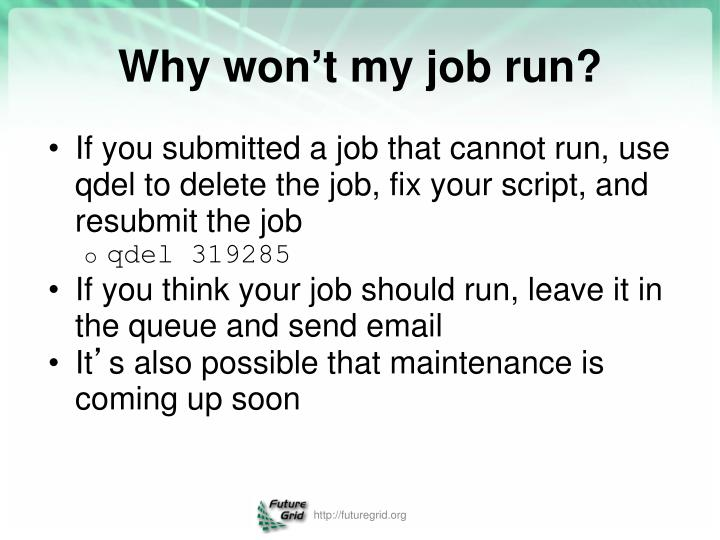 If you submitted a job that cannot run, use qdel to delete the job, fix your script, and resubmit the job