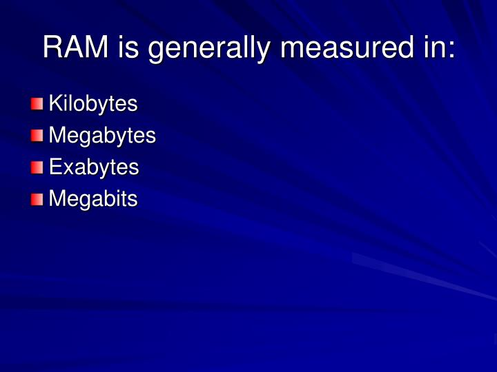 RAM is generally measured in: