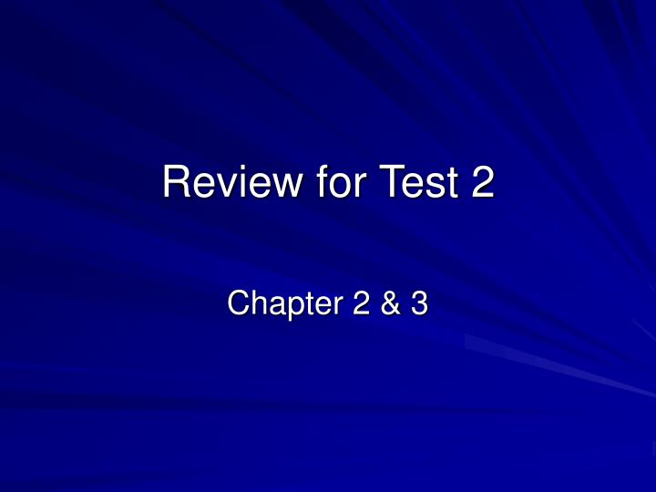 Review for Test 2