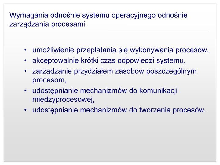 Wymagania odnośnie systemu operacyjnego odnośnie zarządzania procesami: