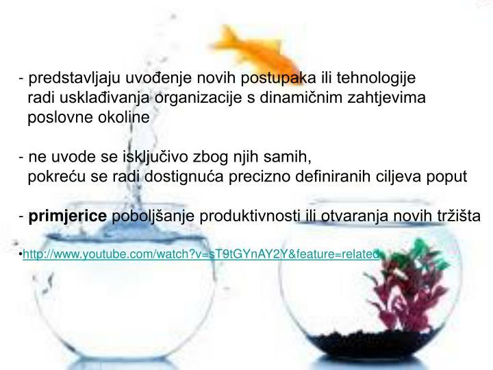 Predstavljaju uvođenje novih postupaka ili tehnologije radi usklađivanja organizacije s dinamični...