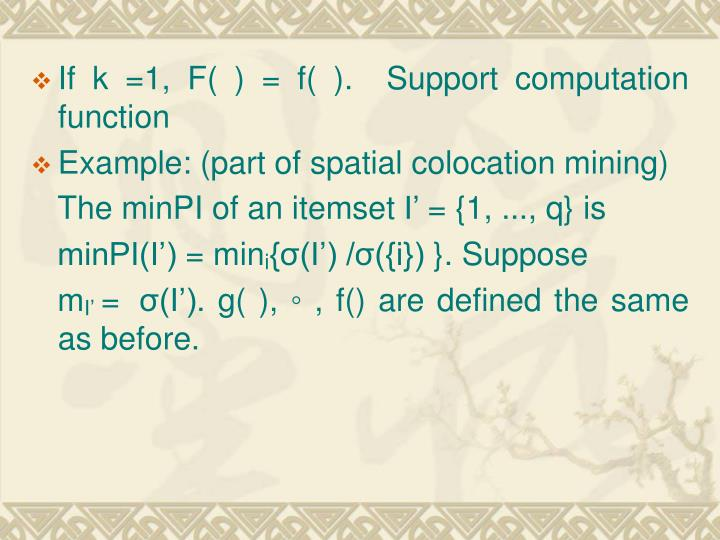 If k =1, F( ) = f( ).  Support computation function