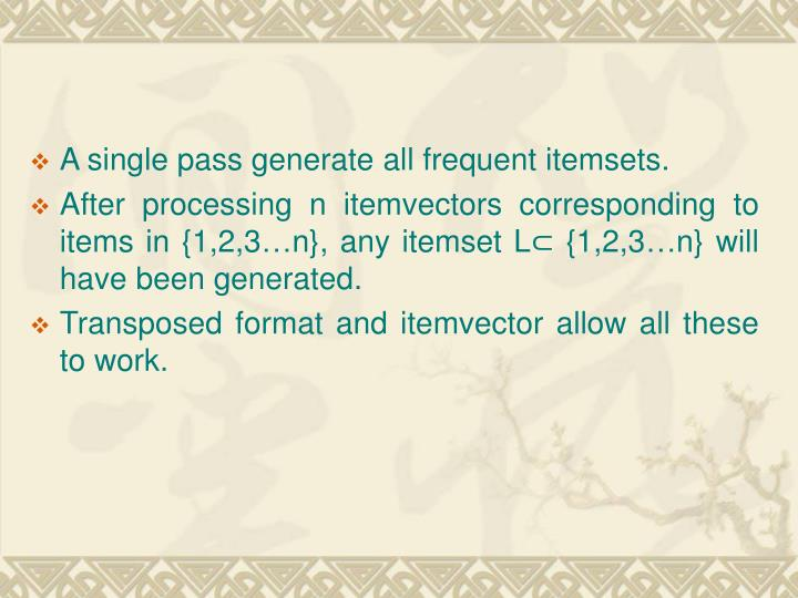 A single pass generate all frequent itemsets.