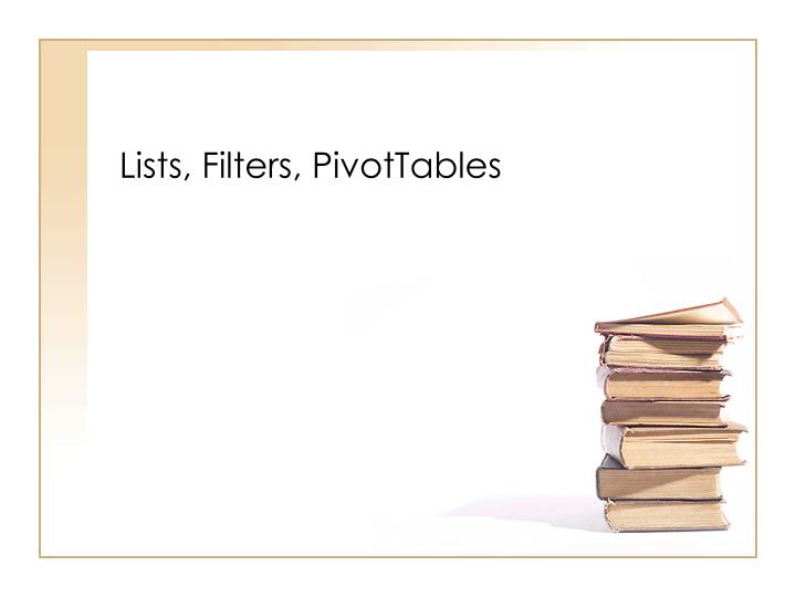Lists, Filters, PivotTables