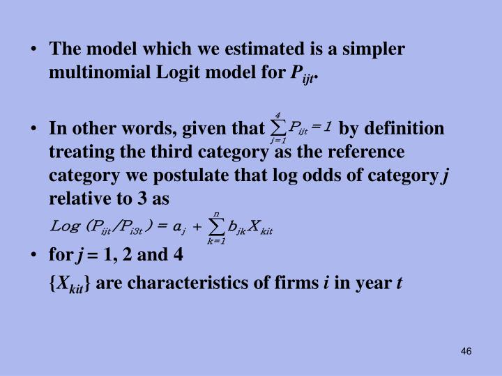 The model which we estimated is a simpler multinomial Logit model for