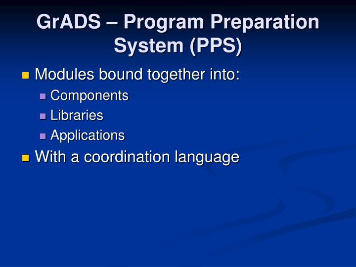 GrADS – Program Preparation System (PPS)