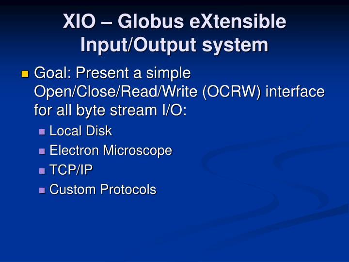 XIO – Globus eXtensible Input/Output system