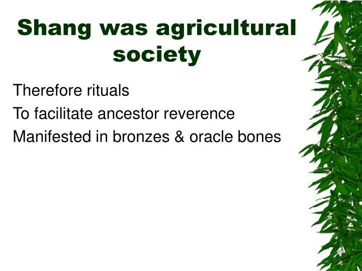 Shang was agricultural society