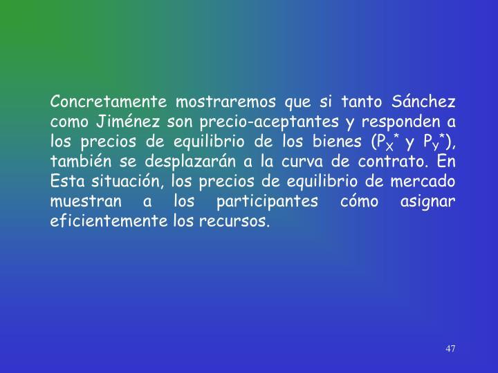 Concretamente mostraremos que si tanto Sánchez como Jiménez son precio-aceptantes y responden a los precios de equilibrio de los bienes (P