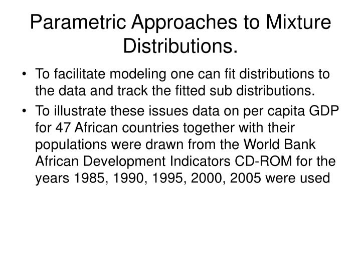 Parametric Approaches to Mixture Distributions.