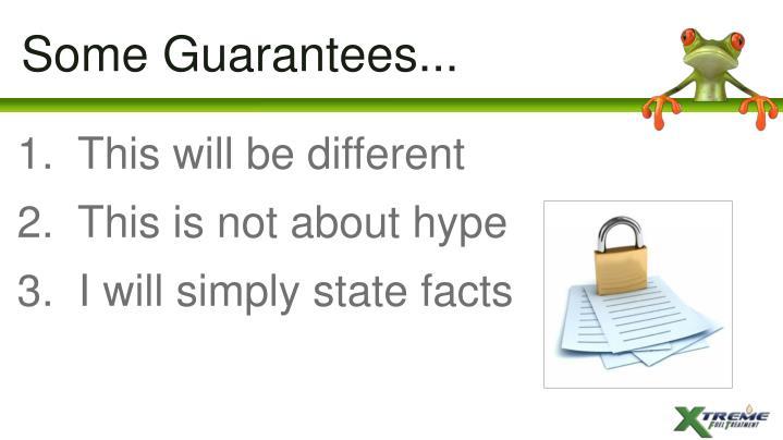 Some Guarantees...