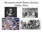 did anyone revolt bacon glorious pueblo stono