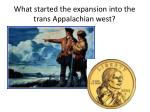 what started the expansion into the trans appalachian west