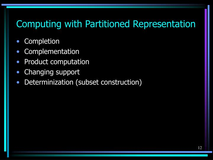 Computing with Partitioned Representation