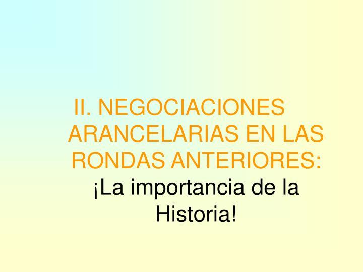 II. NEGOCIACIONES ARANCELARIAS EN LAS RONDAS ANTERIORES: