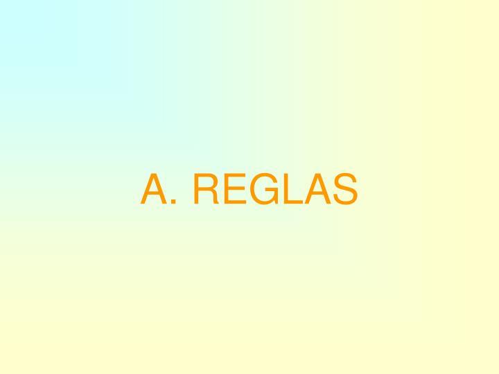 A. REGLAS