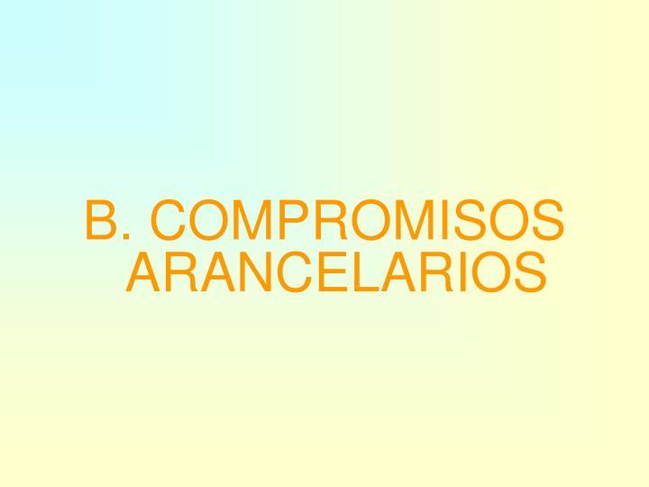 B. COMPROMISOS ARANCELARIOS