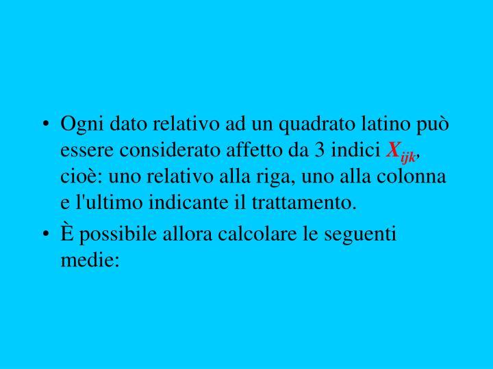 Ogni dato relativo ad un quadrato latino può essere considerato affetto da 3 indici
