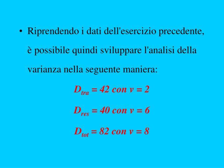 Riprendendo i dati dell'esercizio precedente, è possibile quindi sviluppare l'analisi della varianza nella seguente maniera: