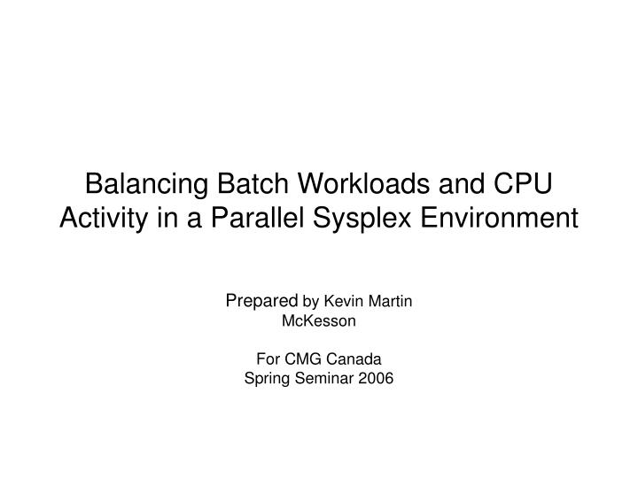 balancing batch workloads and cpu activity in a parallel sysplex environment