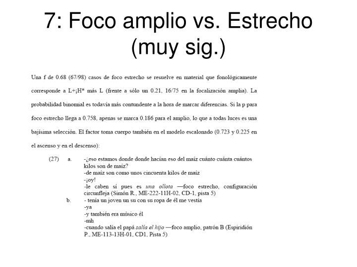 7: Foco amplio vs. Estrecho (muy sig.)