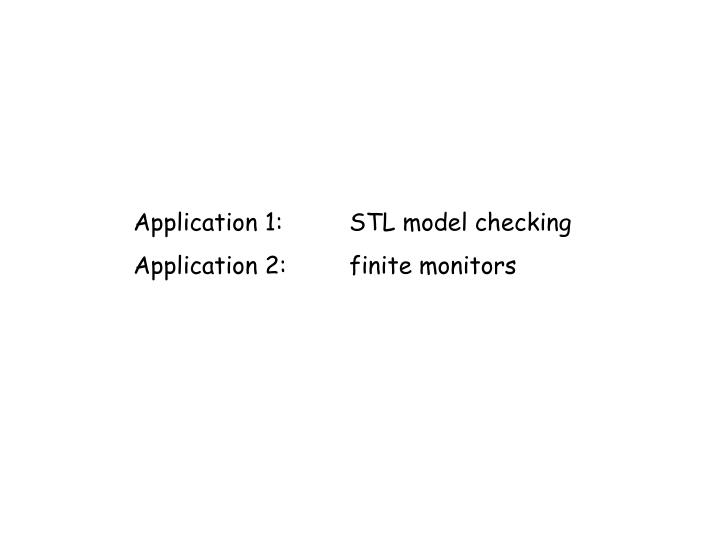 Application 1:	STL model checking