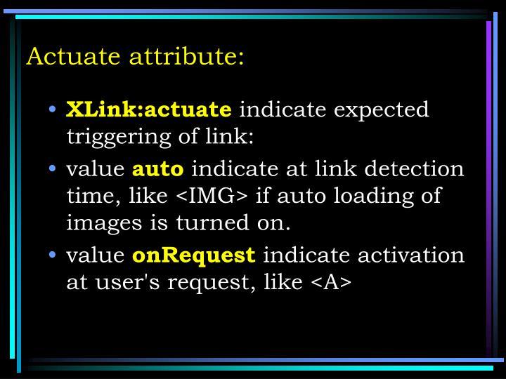Actuate attribute: