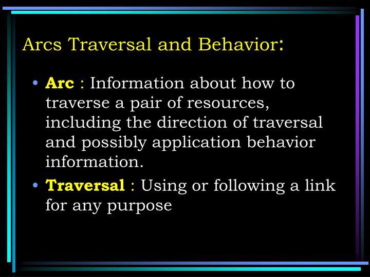 Arcs Traversal and Behavior