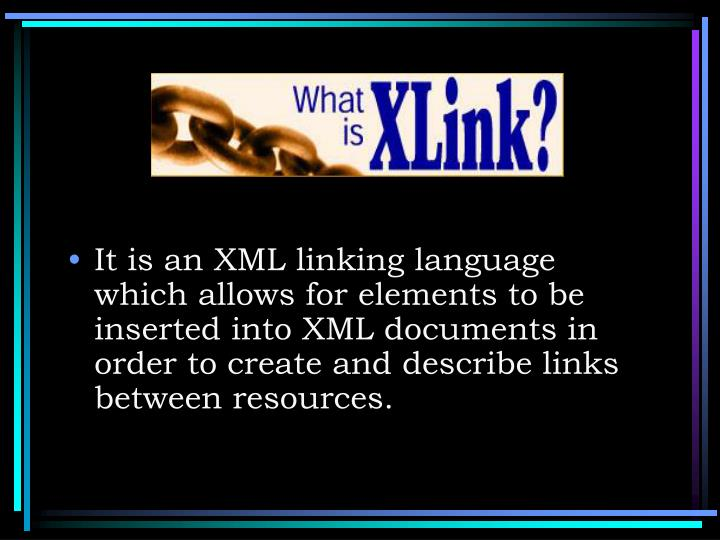 It is an XML linking language which allows for elements to be inserted into XML documents in order t...