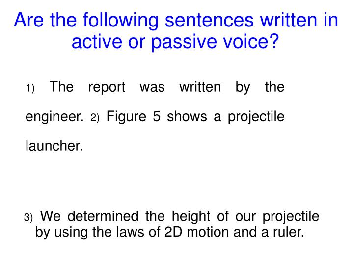 Are the following sentences written in active or passive voice?