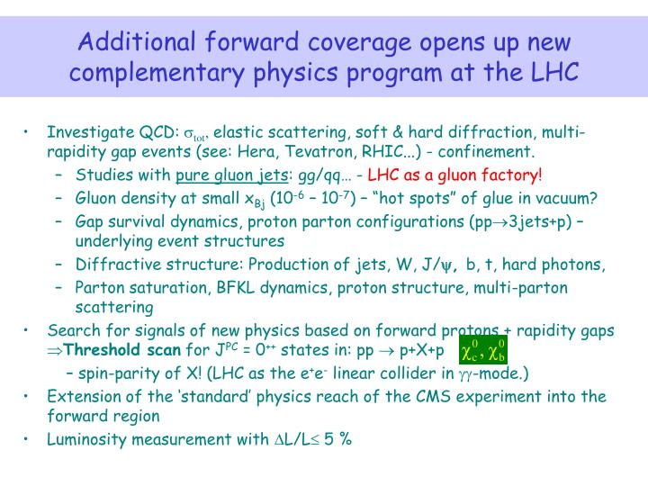 Additional forward coverage opens up new complementary physics program at the LHC
