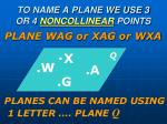 to name a plane we use 3 or 4 noncollinear points
