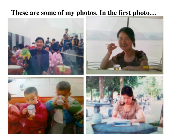These are some of my photos. In the first photo…