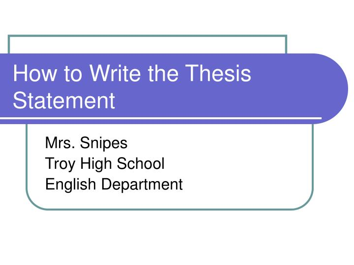 how to write a thesis high school In high school writing, the conclusion is a space to restate the thesis and make sure all loose ends are neatly packaged up college writing, on the other hand, acknowledges that the loose ends are endless (that's the beauty of academia) a good conclusion should push your argument a step further.