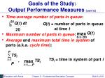 goals of the study output performance measures cont d