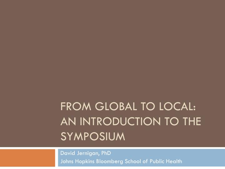 From global to local an introduction to the symposium
