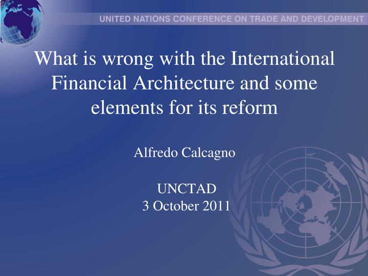 What is wrong with the International Financial Architecture and some elements for its reform