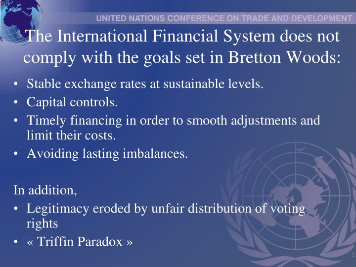 The international financial system does not comply with the goals set in bretton woods