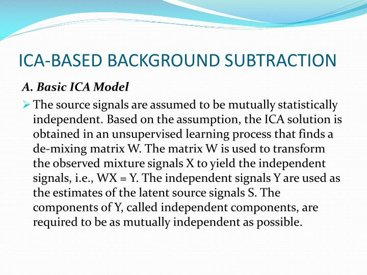 ICA-BASED BACKGROUND SUBTRACTION