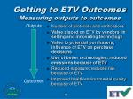 getting to etv outcomes measuring outputs to outcomes