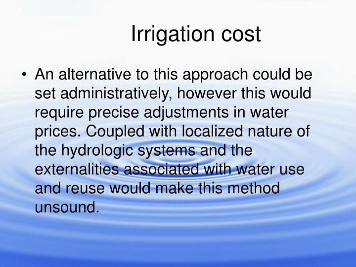 An alternative to this approach could be set administratively, however this would require precise adjustments in water prices. Coupled with localized nature of the hydrologic systems and the externalities associated with water use and reuse would make this method unsound.
