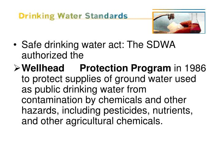 Safe drinking water act: The SDWA authorized the